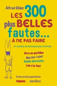 Téléchargements ebook Forum Les 300 plus belles fautes à ne pas faire  - Et autres extravagances à éviter par Alfred Gilder in French MOBI