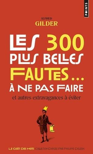 Les 300 plus belles fautes... à ne pas faire. Et autres extravagances à éviter