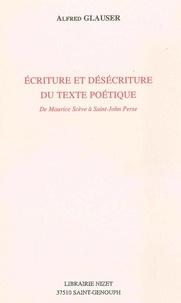 Alfred Glauser - Ecriture et désécriture du texte poétique - De Maurice Scève à Saint-John Perse.