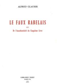 Alfred Glauser - Le Faux Rabelais - ou l'inauthenticité du Cinquième Livre.