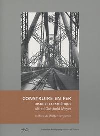 Alfred-Gotthold Meyer - Construire en fer - Histoire et esthétique.