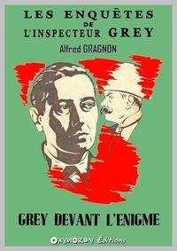 Alfred Gragnon - Grey devant l'énigme.