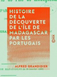 Alfred Grandidier - Histoire de la découverte de l'île de Madagascar par les Portugais - Pendant le XVIe siècle.