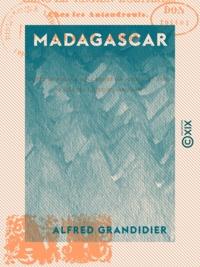 Alfred Grandidier - Madagascar - Une excursion dans la région australe chez les Antandrouïs.