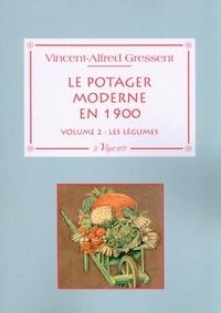 Alfred Gressent - Le potager moderne en 1900 - Volume 2, Les légumes : cultures et variétés.
