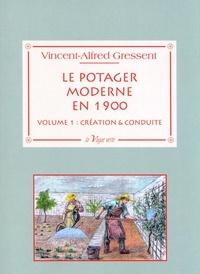 Alfred Gressent - Le potager moderne en 1900 - Volume 1, Création & conduite.