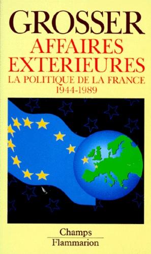 Alfred Grosser - AFFAIRES EXTERIEURES. - La politique de la France 1944-1989.