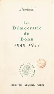 Alfred Grosser - La démocratie de Bonn : 1949-1957.