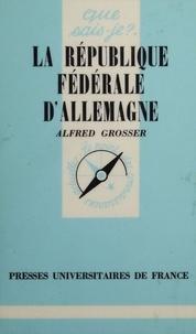 Alfred Grosser - La République fédérale d'Allemagne.