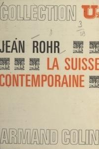 Alfred Grosser et Jean Rohr - La Suisse contemporaine - Société et vie politique.