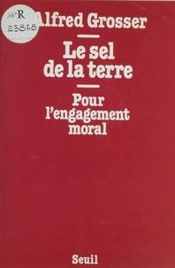 Alfred Grosser - Le Sel de la terre - Pour l'engagement moral.