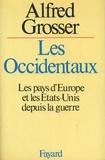 Alfred Grosser - Les Occidentaux - Les pays d'Europe et les Etats-Unis depuis la guerre.
