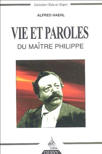 Alfred Haehl - Vie et paroles du Maître Philippe.