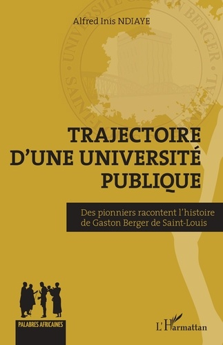 Alfred Inis Ndiaye - Trajectoire d'une université publique - Des pionniers racontent l'histoire de Gaston Berger de Saint-Louis.