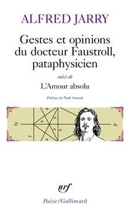 Alfred Jarry - Gestes et opinions du docteur Faustroll, pataphysicien - Suivi de l'Amour Absolu.