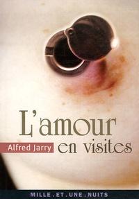 Alfred Jarry - L'Amour en visites.