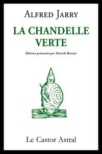 Alfred Jarry et Patrick Besnier - La Chandelle verte - Lumières sur les choses de ce temps.