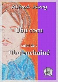 Alfred Jarry - Ubu cocu - suivi de : Ubu enchaîné.