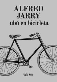 Alfred Jarry et  Laura Salas - Ubú en Bicicleta - Novela.