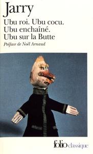 Alfred Jarry - Ubu - Ubu roi ; Ubu cocu ; Ubu enchaîné ; Ubu sur la Butte.