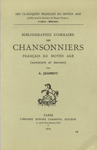 Alfred Jeanroy - Bibliographie sommaire des Chansonniers français du Moyen Age.