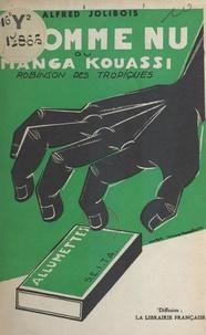 Alfred Jolibois - L'homme nu - Ou Manga Kouassi, Robinson des Tropiques.