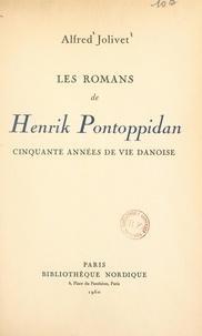 Alfred Jolivet - Les romans de Henrik Pontoppidan - Cinquante années de vie danoise.