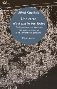Alfred Korzybski - Une carte n'est pas le territoire - Prolégomènes aux systèmes non-aristotéliciens et à la sémantique générale.