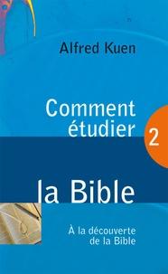 Alfred Kuen - Comment étudier la Bible - Tome 2, A la découverte de la bible.