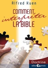 Alfred Kuen - Comment interpréter la Bible.