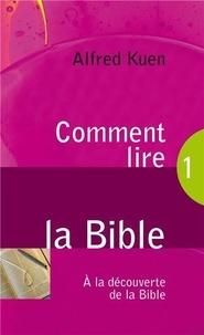 Alfred Kuen - Comment lire la Bible - A la découverte de la Bible.