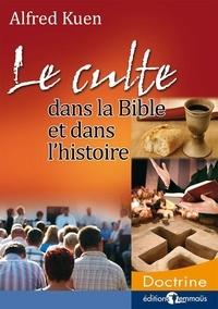 Alfred Kuen - Le culte dans la Bible et dans l'histoire.