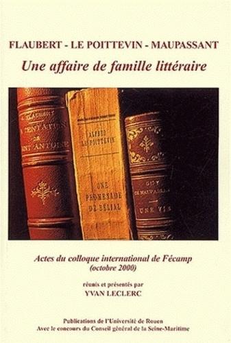 Yvan Leclerc et Alfred Le Poittevin - Flaubert, Le Poitevin, Maupassant : une affaire de famille littéraire - Actes du Colloque de Fécamp, 27-28 octobre 2000.