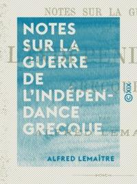 Alfred Lemaître - Notes sur la guerre de l'indépendance grecque - Musulmans et Chrétiens.