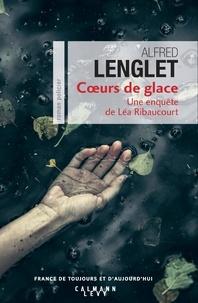 Alfred Lenglet - Coeurs de glace - Une enquête de Léa Ribaucourt.