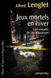 Alfred Lenglet - Jeux mortels en hiver - Une enquête de Léa Ribaucourt.
