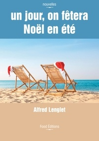 Alfred Lenglet - Un jour, on fêtera Noël en été.