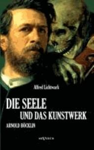 Alfred Lichtwark - Die Seele und das Kunstwerk: Arnold Böcklin.