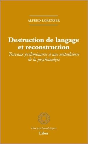Alfred Lorenzer - Destruction de langage et reconstruction - Travaux préliminaires à une métathéorie de la psychanalyse.