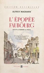 Alfred Machard - L'épopée au faubourg, récits et romans de Paris (2) - La guerre des mômes ; Bout de Bibi ; Printemps sexuels ; La marmaille.