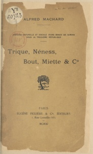 Alfred Machard - Trique, Néness, Bout, Miette et C° - Histoire naturelle et sociale d'une bande de gamins sous la troisième République.