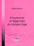 Alfred Maury et  Ligaran - Croyances et légendes du Moyen Âge - Nouvelle édition des Fées du Moyen Âge et des Légendes pieuses.