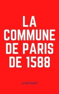 Alfred Maury - La Commune de Paris de 1588.