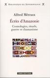 Alfred Métraux - Ecrits d'Amazonie - Cosmologies, rituels, guerre et chamanisme.