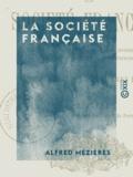 Alfred Mézières - La Société française - Études morales sur le temps présent.
