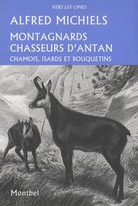 Alfred Michiels - Montagnards chasseurs d'antan - Chamois, isards et bouquetins.