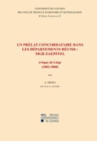 Alfred Minke - Un prélat concordataire dans les départements réunis : Mgr Zaepffel - Evêque de Liège (1802-1808).