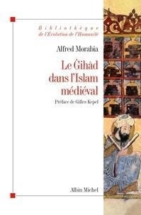 Alfred Morabia - Le Gihâd dans l'Islam médiéval - Le « combat sacré » des origines au XIIe siècle.