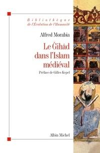 """Alfred Morabia - Le Gihâd dans l'Islam médiéval - Le """"combat sacré"""" des origines au XIIe siècle."""