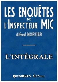Alfred Mortier - Les enquêtes de l'Inspecteur Mic - L'intégrale.